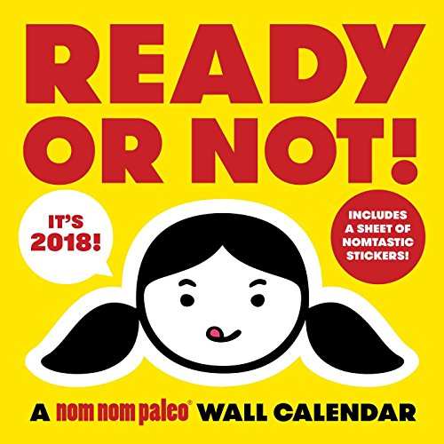 Ready or Not! a Nom Nom Paleo 2018 Wall Calendar by Michelle Tam, ISBN: 9781449488079