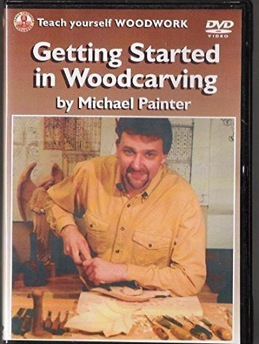 GETTING STARTED IN WOODCARVING (TEACH YOURSELF WOODWORK) DVD WITH MICHAEL PAINTER