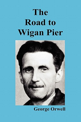 the road to wigan pier The road to wigan pier chapter 1 the first sound in the mornings was the clumping of the mill-girls' clogs down the cobbled street earlier than that, i suppose, there were factory whistles which i was never awake to hear my bed was in the right-hand corner on the side nearest the door.