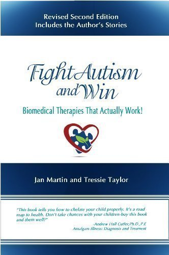 Fight Autism and Win - Biomedical Therapies That Actually Work! by Jan Martin and Tressie Taylor, ISBN: 9780615851549