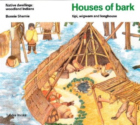 Houses of Bark: Woodland Indians (Native Dwellings S.) by Bonnie Shemie, ISBN: 9780887763069