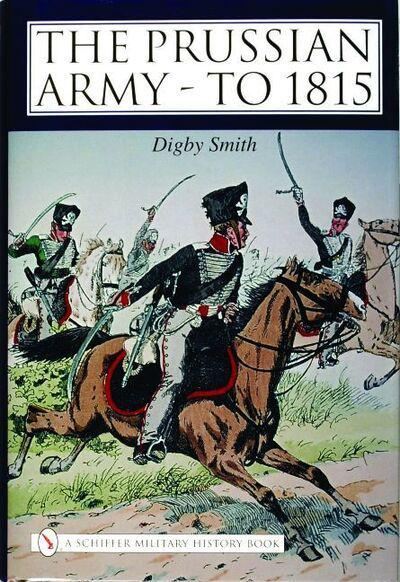 The Prussian Army: to 1815 by Digby Smith, ISBN: 9780764319907