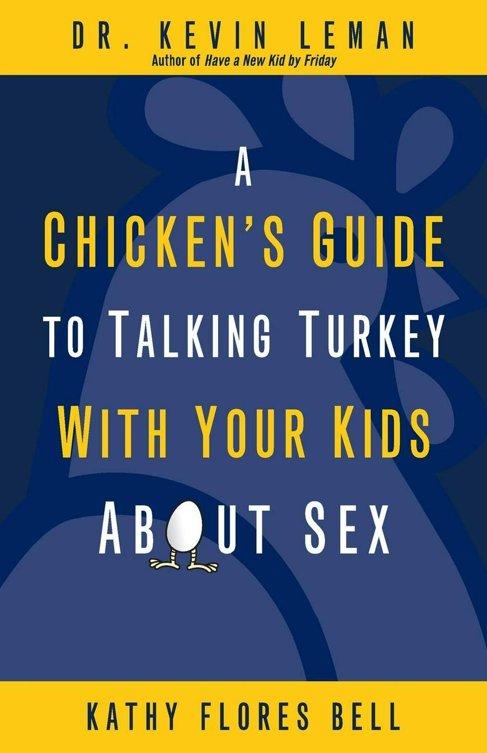 A Chicken's Guide to Talking Turkey with Your Kids About Sex by Leman, Kevin; Bell, Kathy Flores, ISBN: 9780310283508