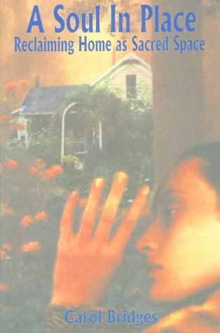 A Soul in Place: Reclaiming Home As Sacred Space by Carol Bridges, ISBN: 9780945111115
