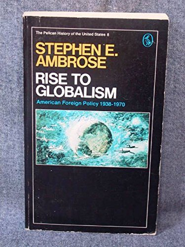 an analysis of the rise to globalism on american foreign policy since 1938 50 out of 5 stars - rise to globalism : american foreign policy since 1938 by stephen e ambrose.