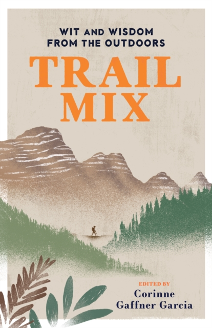 Trail Mix: Wit & Wisdom from the Outdoors by Unknown, ISBN: 9781493038299