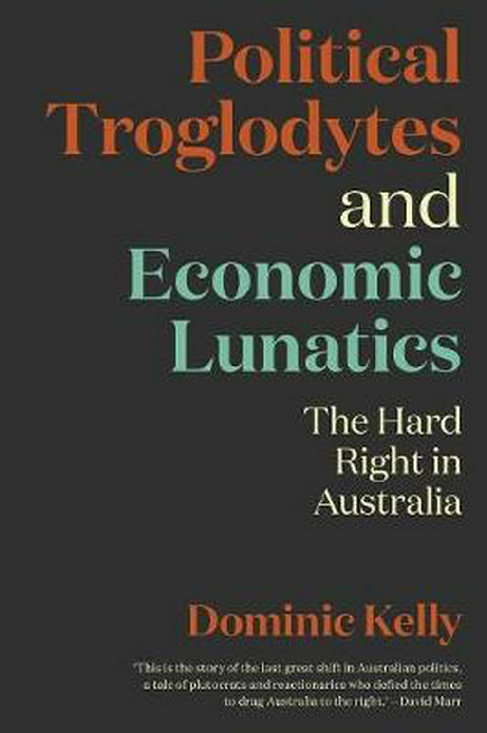 Political Troglodytes and Economic LunaticsThe Hard Right in Australia