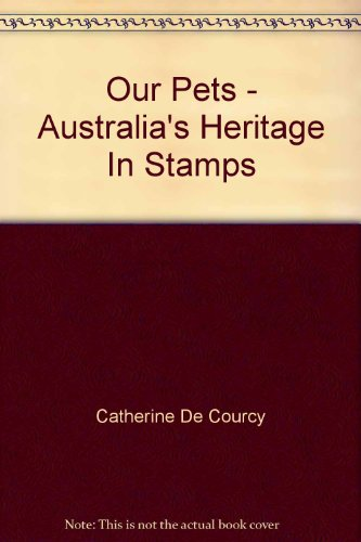 Our Pets - Australia's Heritage In Stamps [Hardcover]  by Catherine De Courcy