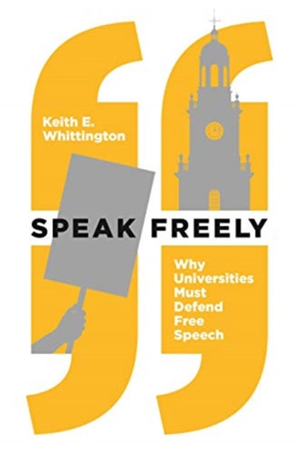 Speak Freely: Why Universities Must Defend Free Speech (New Forum Books) by Keith E Whittington, ISBN: 9780691191522