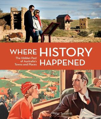 Where History HappenedThe Hidden Past of Australia's Towns and Places
