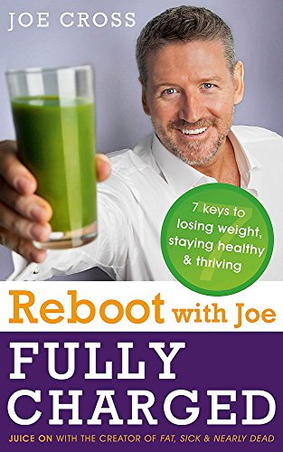 Reboot with Joe: Fully Charged - 7 Keys to Losing Weight, Staying Healthy and Thriving: Juice on with the creator of Fat, Sick & Nearly Dead by Joe Cross, ISBN: 9781473613461