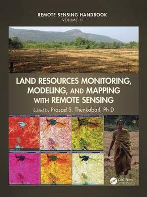 Land Resources Monitoring, Modeling, and Mapping with Remote Sensing (Remote Sensing Handbook)