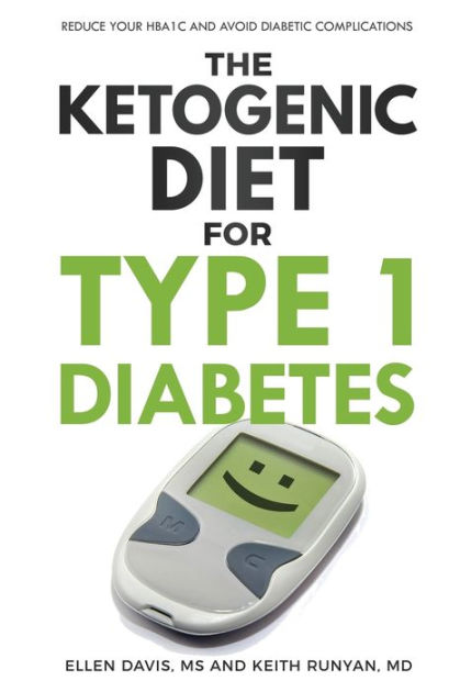 The Ketogenic Diet for Type 1 DiabetesReduce Your Hba1c and Avoid Diabetic Complications by Ellen Davis,Keith Runyan, ISBN: 9781943721054
