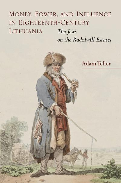 Money, Power, and Influence in Eighteenth-Century LithuaniaThe Jews on the Radziwill Estates