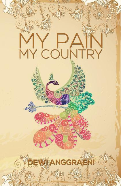 My Pain, My Country by Dewi Anggraeni, ISBN: 9781787104228