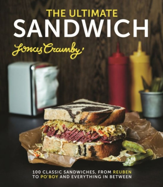 Sandwiches: 100 Classic Sandwiches from Reuben to Po'boy