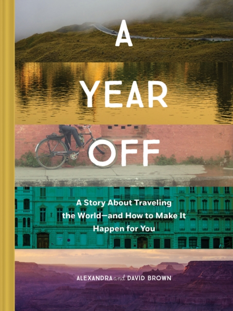 A Year Off by Alexandra Brown, David Brown, ISBN: 9781452164656