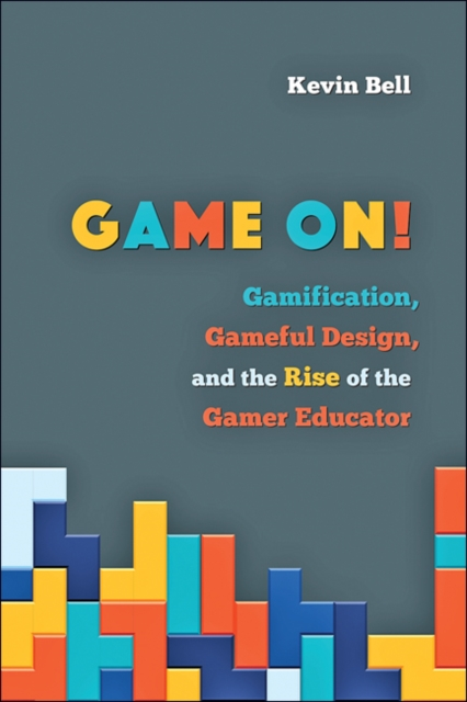 Game On!Gamification, Gameful Design, and the Rise of t...