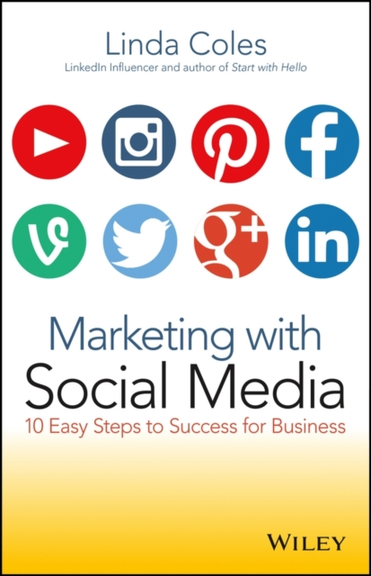 Marketing with Social Media: 10 Easy Steps to Success for Business by Linda Coles, ISBN: 9780730315124