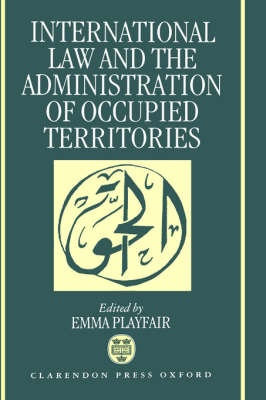 International Law and the Administration of Occupied Territories by Playfair, ISBN: 9780198252979