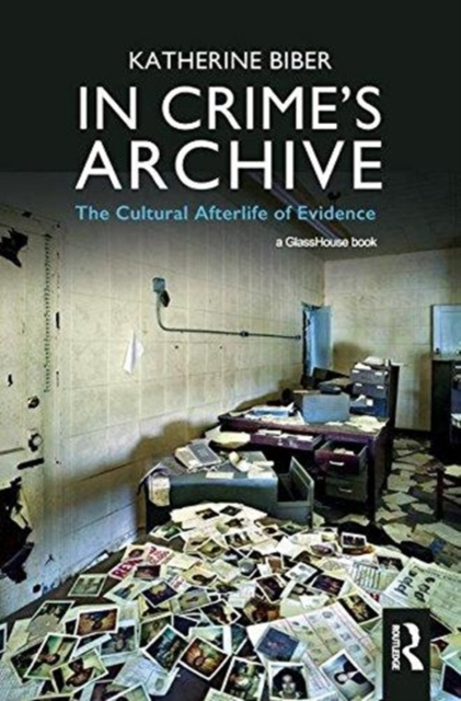 In Crime's ArchiveThe Cultral Afterlife of Evidence