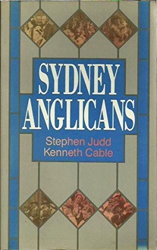 Sydney Anglicans: A history of the Diocese by Stephen Judd, ISBN: 9780949108333