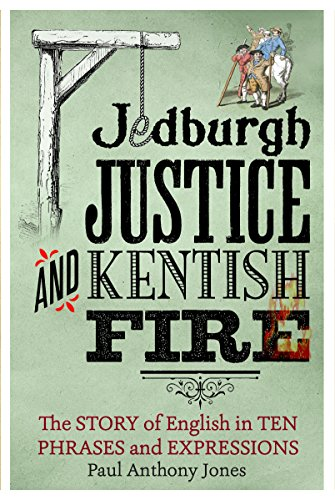 Jedburgh Justice and Kentish Fire: The Origins of English in Ten Phases and Expressions