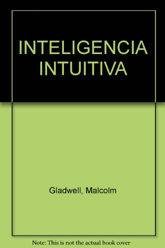 Inteligencia Intuitiva (Spanish Edition) by Gladwell, Malcolm, ISBN: 9789587043655