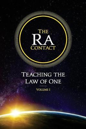 The Ra Contact: Teaching the Law of One: Volume 1 by Don Elkins, ISBN: 9780945007944