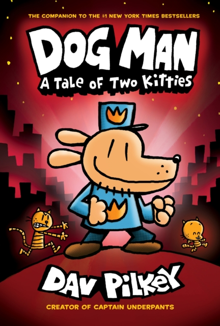 Dog Man: A Tale of Two Kitties: From the Creator of Captain Underpants (Dog Man #3) by Dav Pilkey, ISBN: 9780545935210