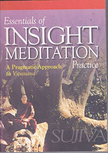 Essentials of Insight Meditation Practice: A Pragmatic Approach to Vipassana by Sujiva, ISBN: 9789839245028