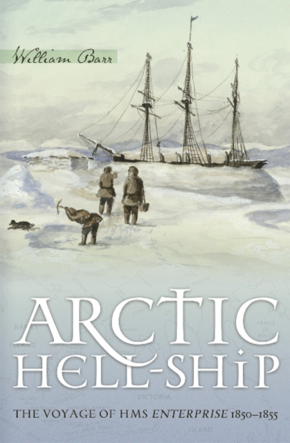 Arctic Hell-Ship: The Voyage of HMS Enterprise 1850-1855