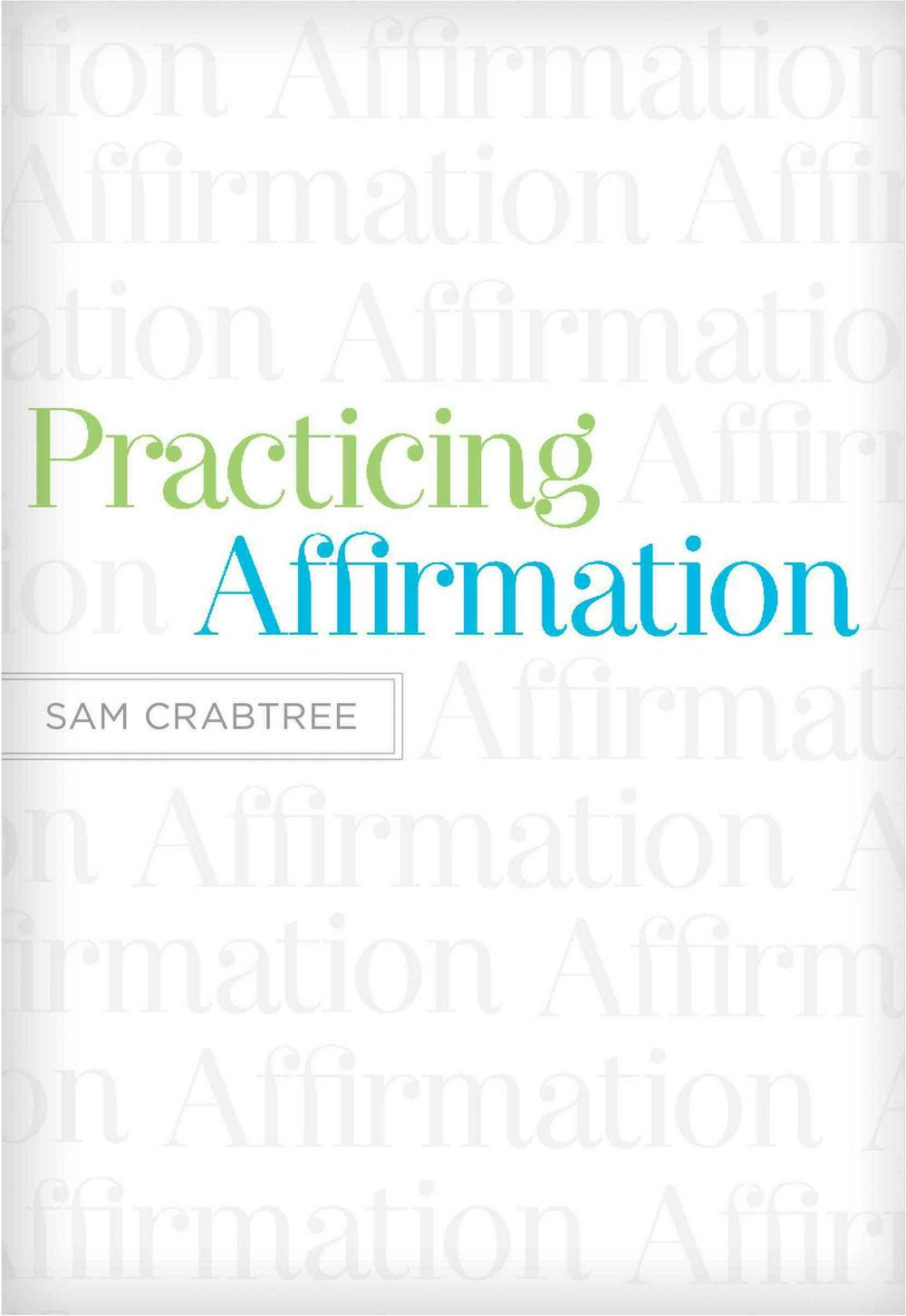 Practicing Affirmation by Sam Crabtree, ISBN: 9781433522437