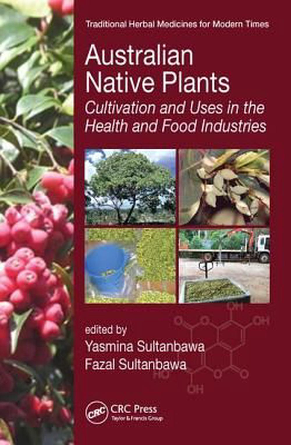 Australian Native Plants: Cultivation and Uses in Alternative Medicine and the Food Industry (Traditional Herbal Medicines for Modern Times)