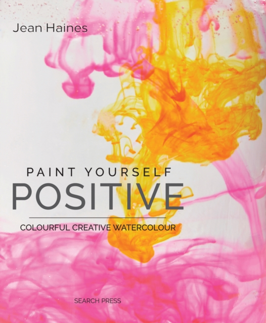 Paint Yourself Positive (Hbk): Colourful Creative Watercolour