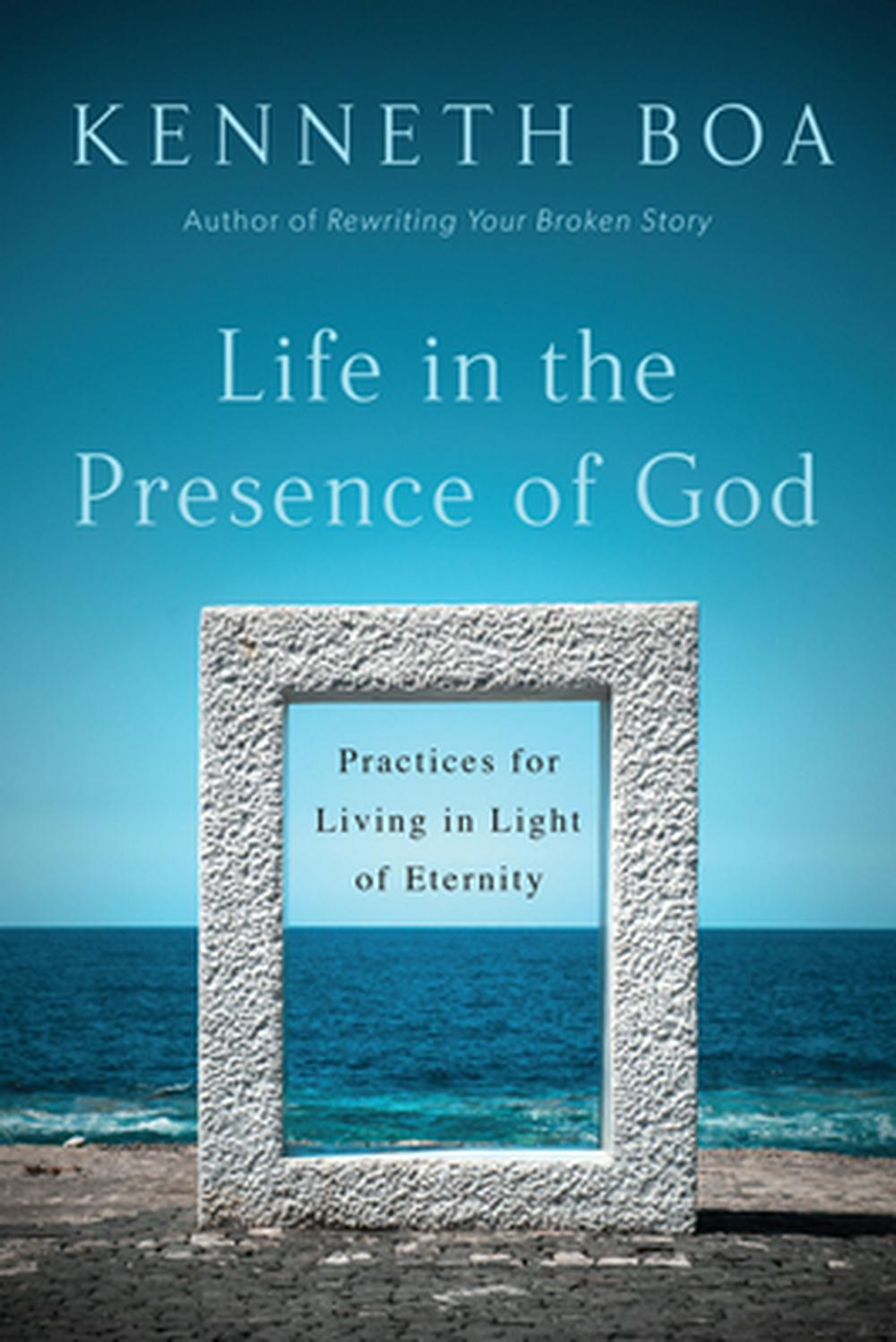 Life in the Presence of GodPractices for Living in Light of Eternity