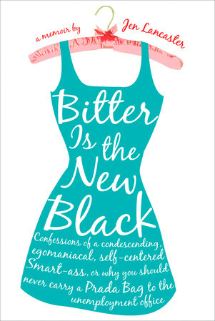 Bitter Is the New Black by Jen Lancaster, ISBN: 9780451217608