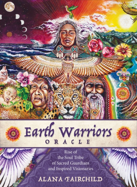Earth Warriors Oracle: Rise of the Soul Tribe of Sacred Guardians and Inspired Visionaries - 44 Full Colour Cards and 216pp Guidebook by Alana Fairchild, ISBN: 9781925538298