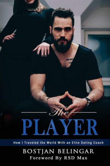 The Player: How I Traveled the World With an Elite Dating Coach, Part 1: Volume 1 by Bostjan Belingar, ISBN: 9789612838416