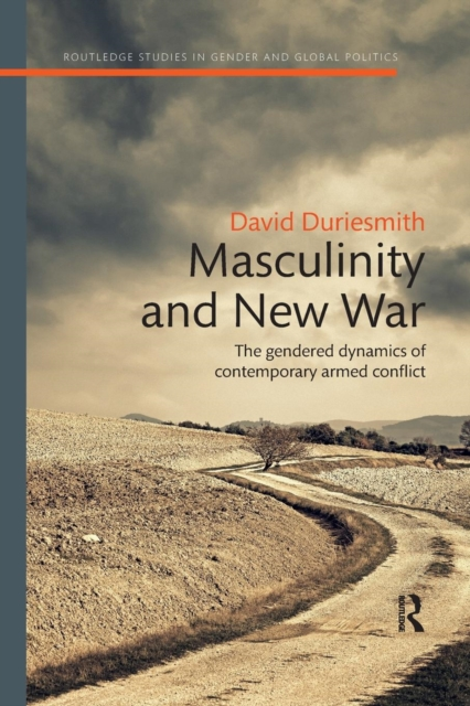 Masculinity and New War: The gendered dynamics of contemporary armed conflict (Routledge Studies in Gender and Global Politics) by David Duriesmith, ISBN: 9780367221492