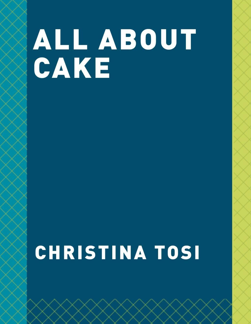 All about Cake by Christina Tosi, ISBN: 9780451499523