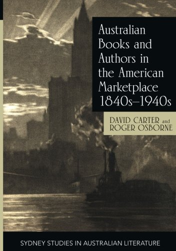 Australian Books and Authors in the American Marketplace 1840s-1940s
