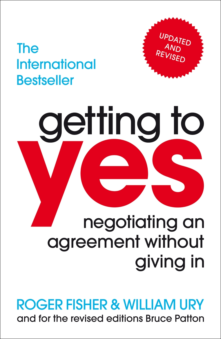 Getting to Yes: Negotiating an agreement without giving in by Roger Fisher