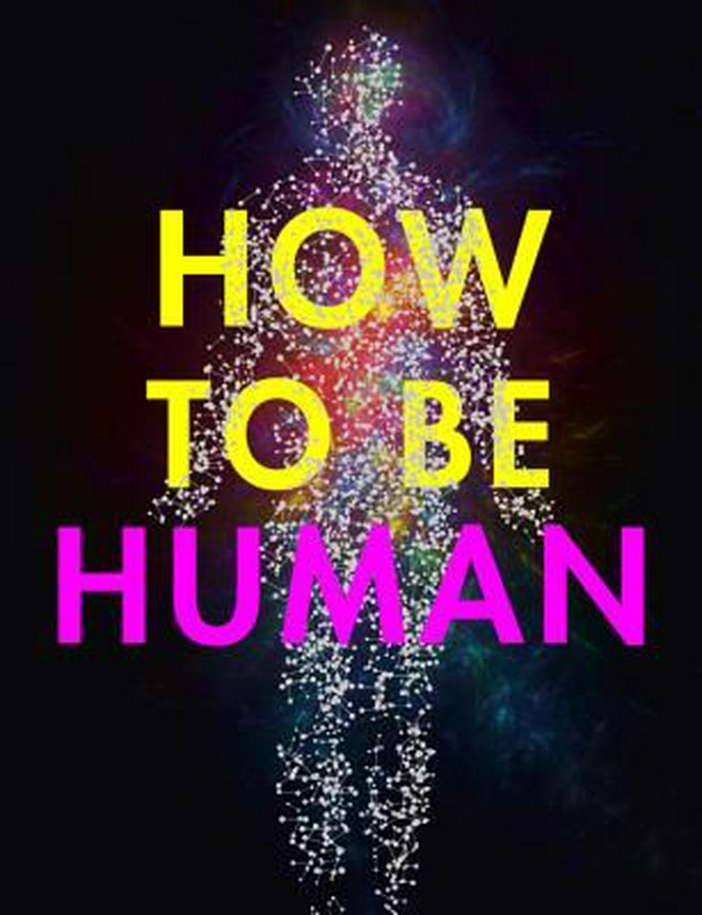 How to Be HumanConsciousness, Language and 48 More Things That...