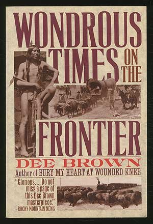 Wondrous Times on the Frontier by Dee Brown, ISBN: 9780060974923
