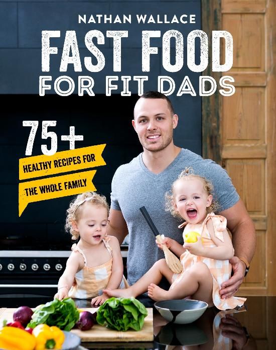 Fast Food for Fit Dads75+ Healthy Recipes for the Whole Family by Nathan Wallace, ISBN: 9781925694857