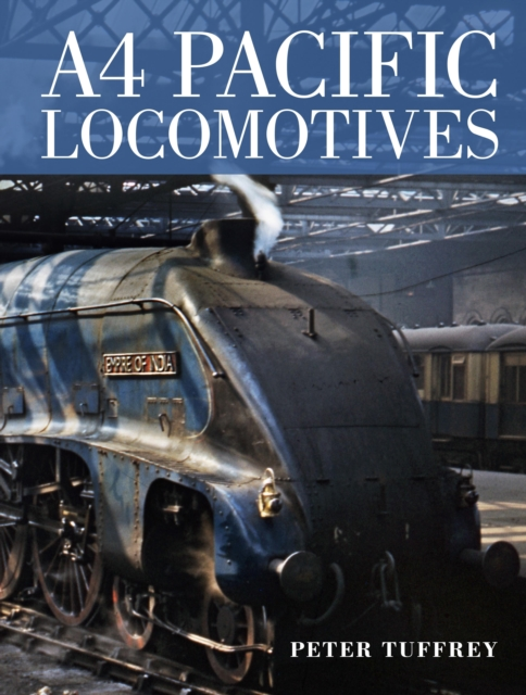 A4 Pacific Locomotives by Peter Tuffrey, ISBN: 9780711038479