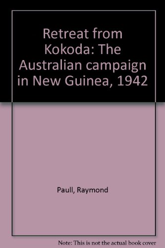Retreat from Kokoda: The Australian Campaign in New Guinea, 1942 by Raymond Paull, ISBN: 9781863300117