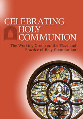 Celebrating Holy Communion: The Working Group on the Place and Practice of Holy Communion