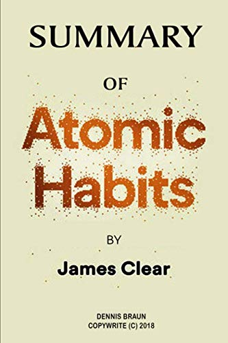 Summary of Atomic Habits by James Clear by Dennis Braun, ISBN: 9781790908882